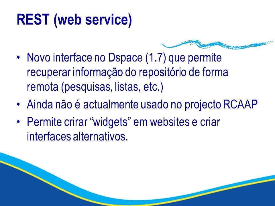 REST (web service) Novo interface no Dspace (1.7) que permite recuperar informação do repositório de forma remota (pesquisas, listas, etc.)