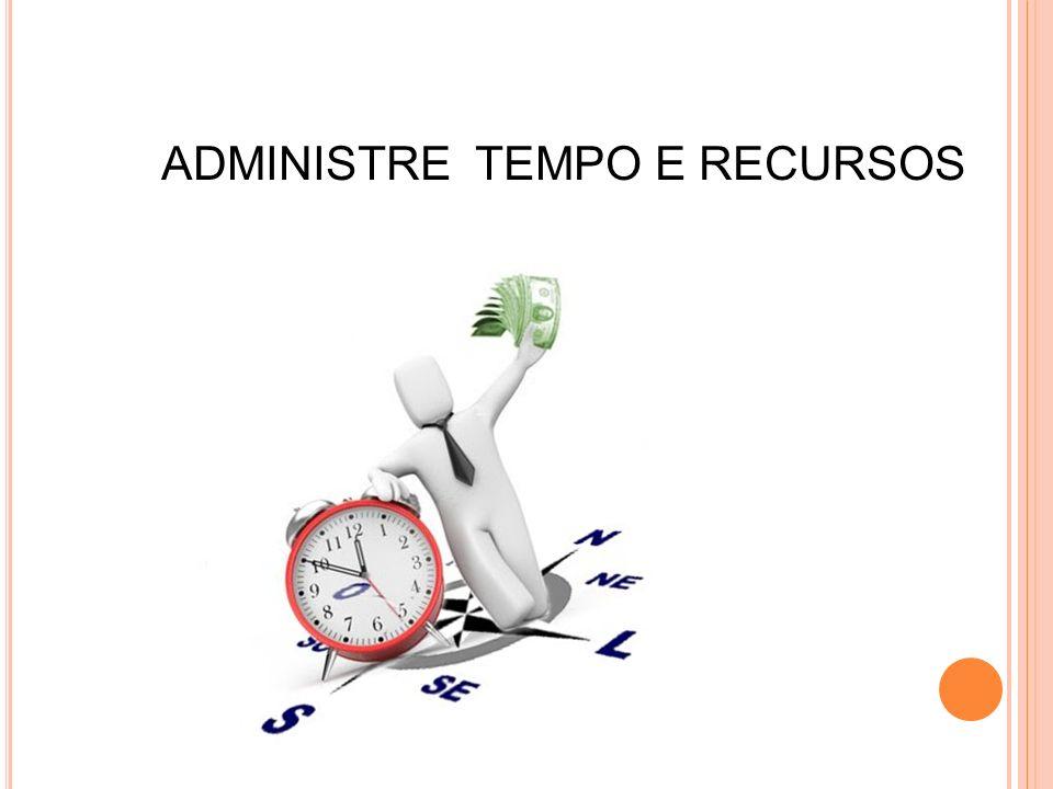 ADMINISTRE TEMPO E RECURSOS