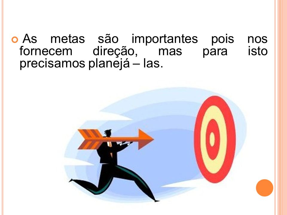 As metas são importantes pois nos fornecem direção, mas para isto precisamos planejá – las.