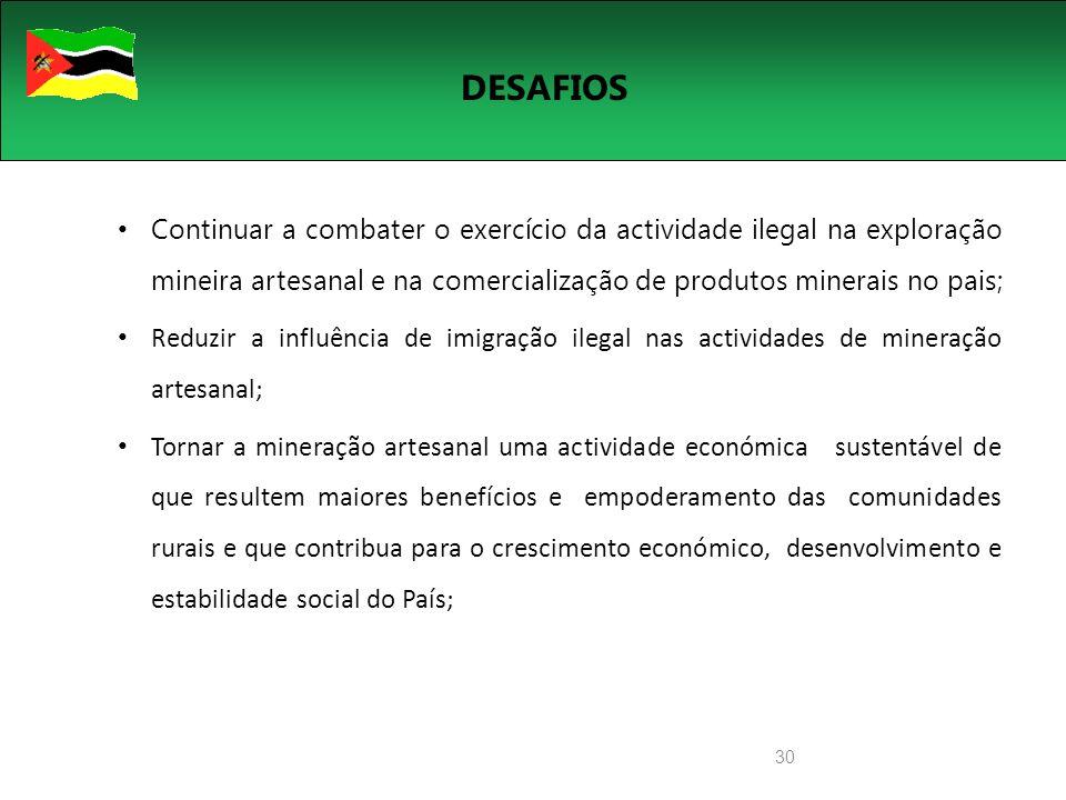DESAFIOS Continuar a combater o exercício da actividade ilegal na exploração mineira artesanal e na comercialização de produtos minerais no pais;