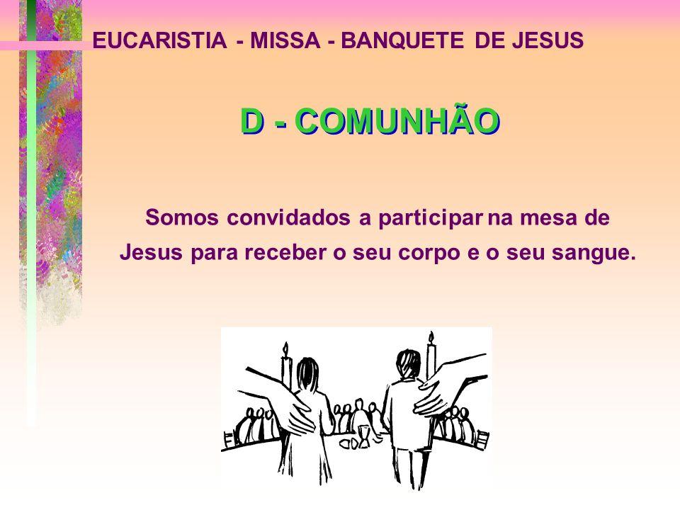 D - COMUNHÃO EUCARISTIA - MISSA - BANQUETE DE JESUS