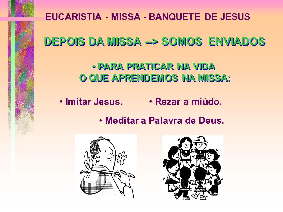 DEPOIS DA MISSA --> SOMOS ENVIADOS