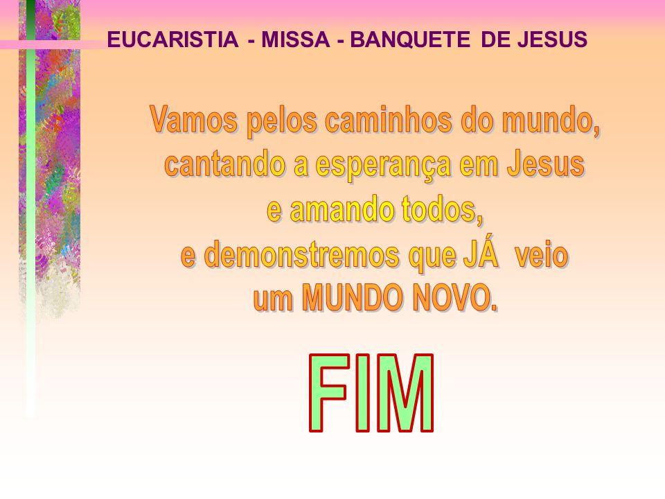 FIM EUCARISTIA - MISSA - BANQUETE DE JESUS