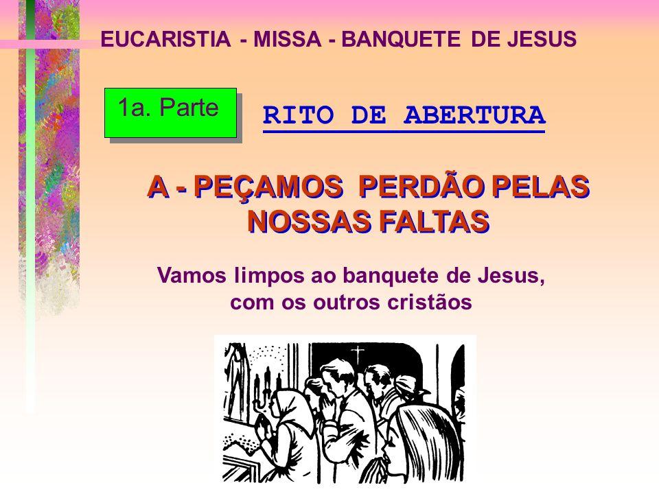 A - PEÇAMOS PERDÃO PELAS NOSSAS FALTAS
