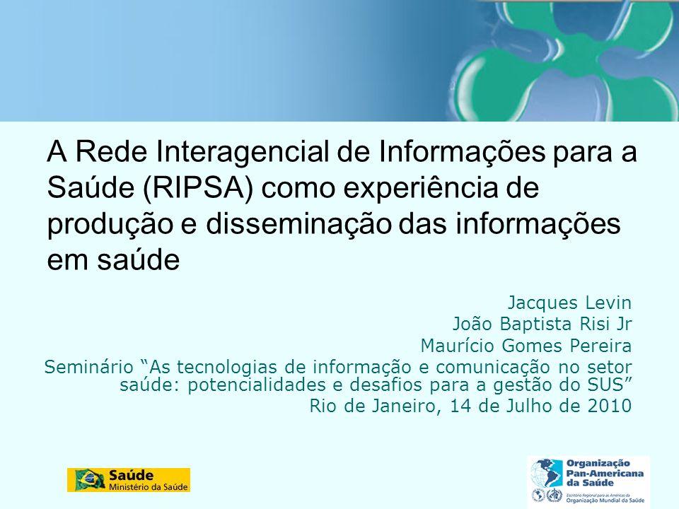 A Rede Interagencial de Informações para a Saúde (RIPSA) como experiência de produção e disseminação das informações em saúde