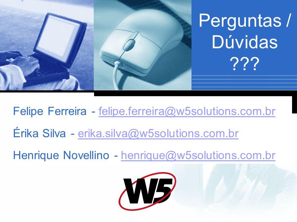 Perguntas / Dúvidas Felipe Ferreira - felipe.ferreira@w5solutions.com.br. Érika Silva - erika.silva@w5solutions.com.br.