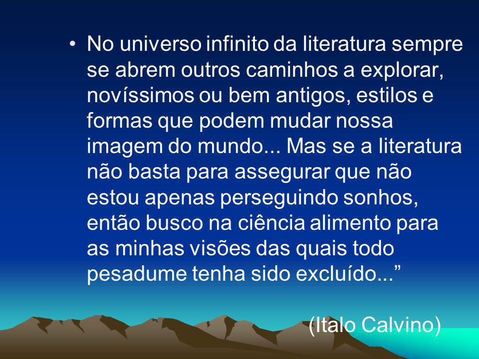No universo infinito da literatura sempre se abrem outros caminhos a explorar, novíssimos ou bem antigos, estilos e formas que podem mudar nossa imagem do mundo...