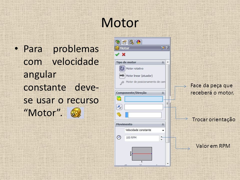 MotorPara problemas com velocidade angular constante deve-se usar o recurso Motor . Face da peça que receberá o motor.