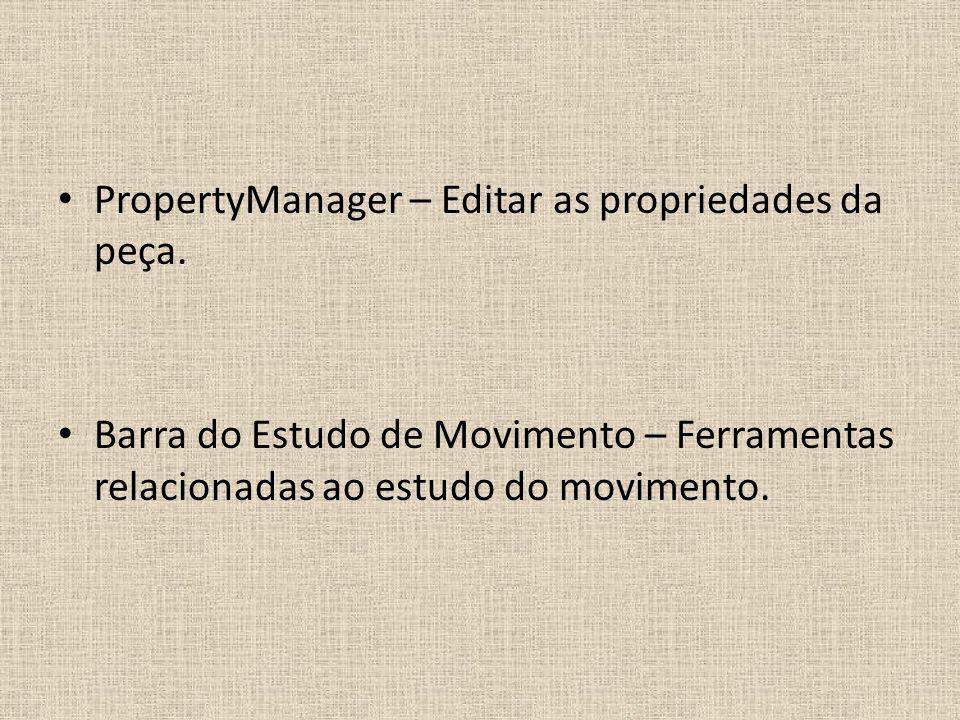 PropertyManager – Editar as propriedades da peça.
