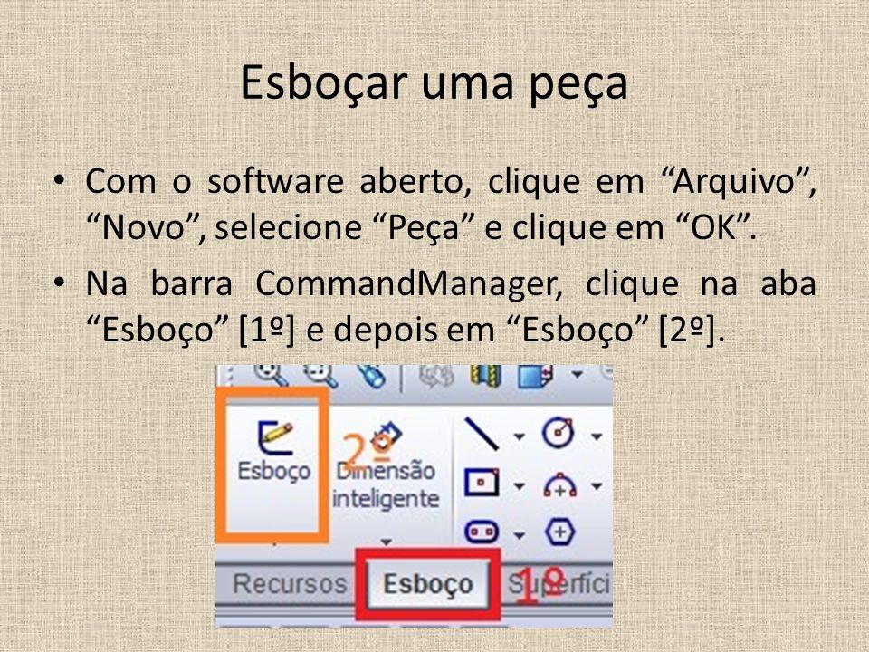 Esboçar uma peça Com o software aberto, clique em Arquivo , Novo , selecione Peça e clique em OK .