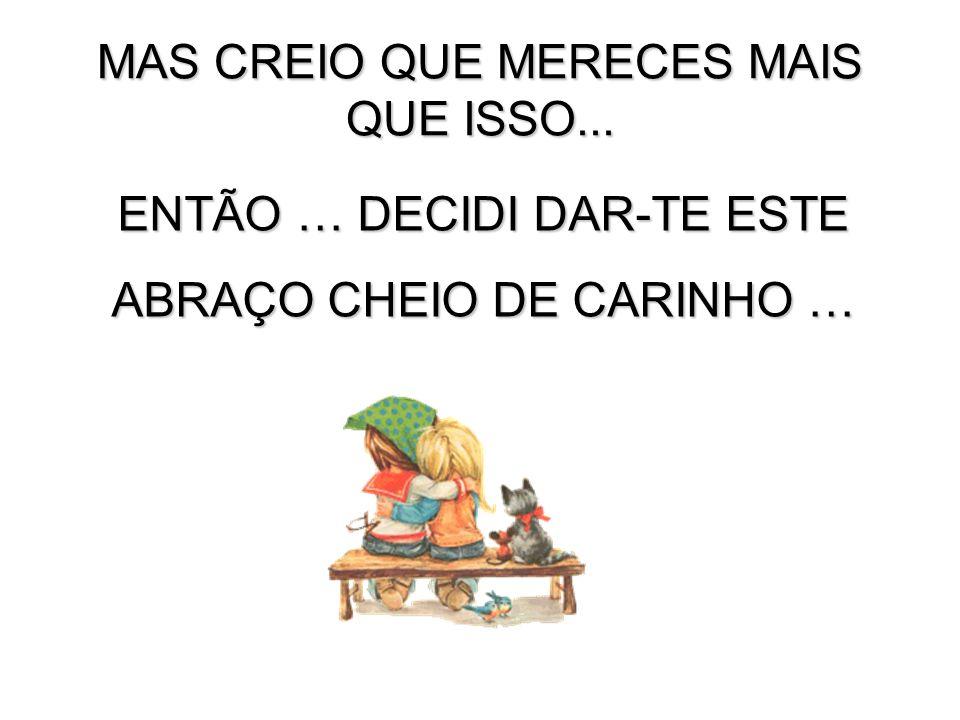 MAS CREIO QUE MERECES MAIS QUE ISSO...