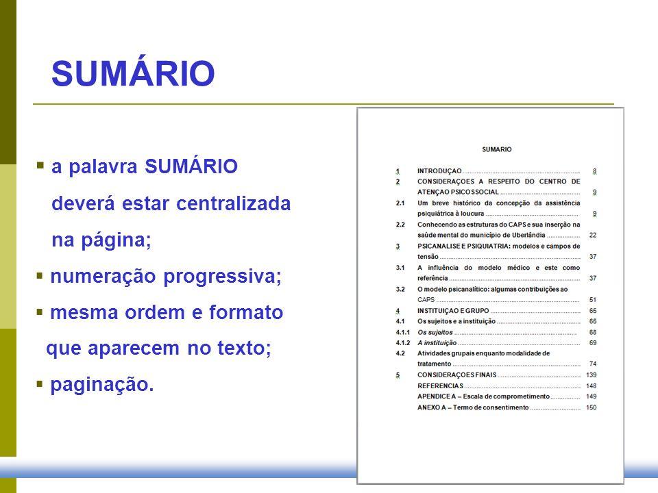 SUMÁRIO a palavra SUMÁRIO deverá estar centralizada na página;