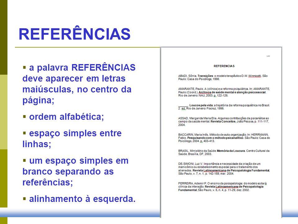 REFERÊNCIAS a palavra REFERÊNCIAS deve aparecer em letras maiúsculas, no centro da página; ordem alfabética;