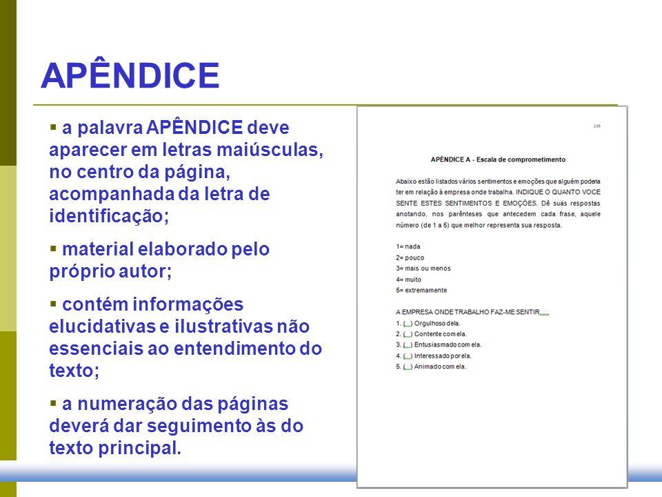 APÊNDICE a palavra APÊNDICE deve aparecer em letras maiúsculas, no centro da página, acompanhada da letra de identificação;