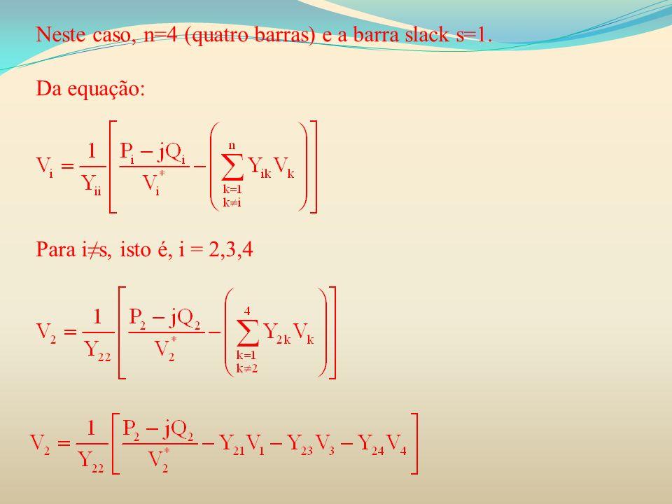 Neste caso, n=4 (quatro barras) e a barra slack s=1.