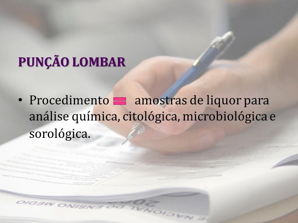 PUNÇÃO LOMBAR Procedimento amostras de liquor para análise química, citológica, microbiológica e sorológica.