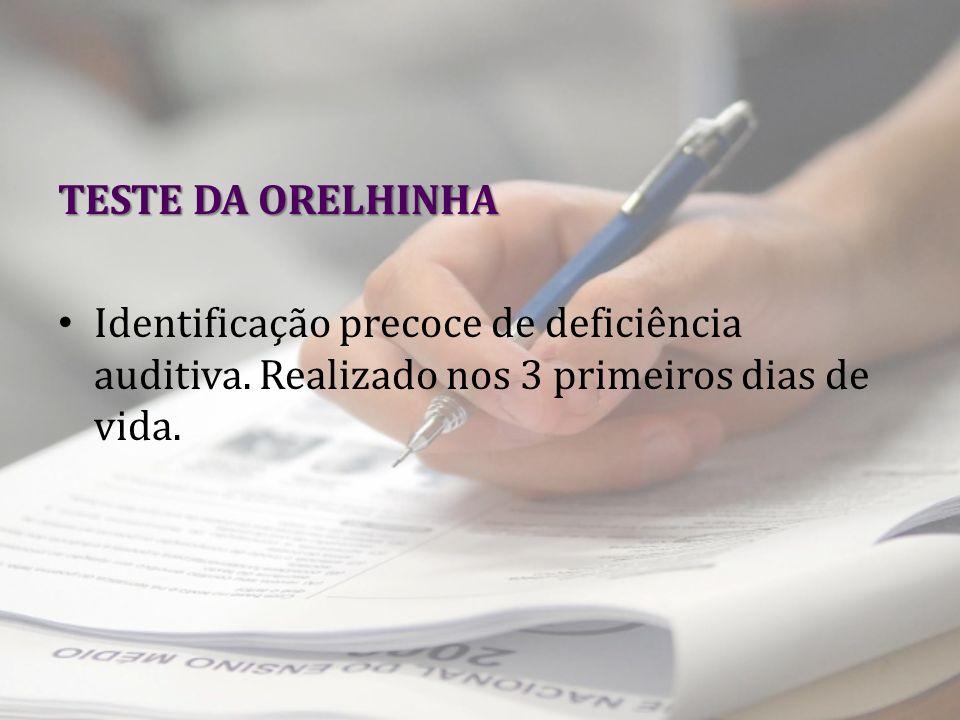 TESTE DA ORELHINHA Identificação precoce de deficiência auditiva.