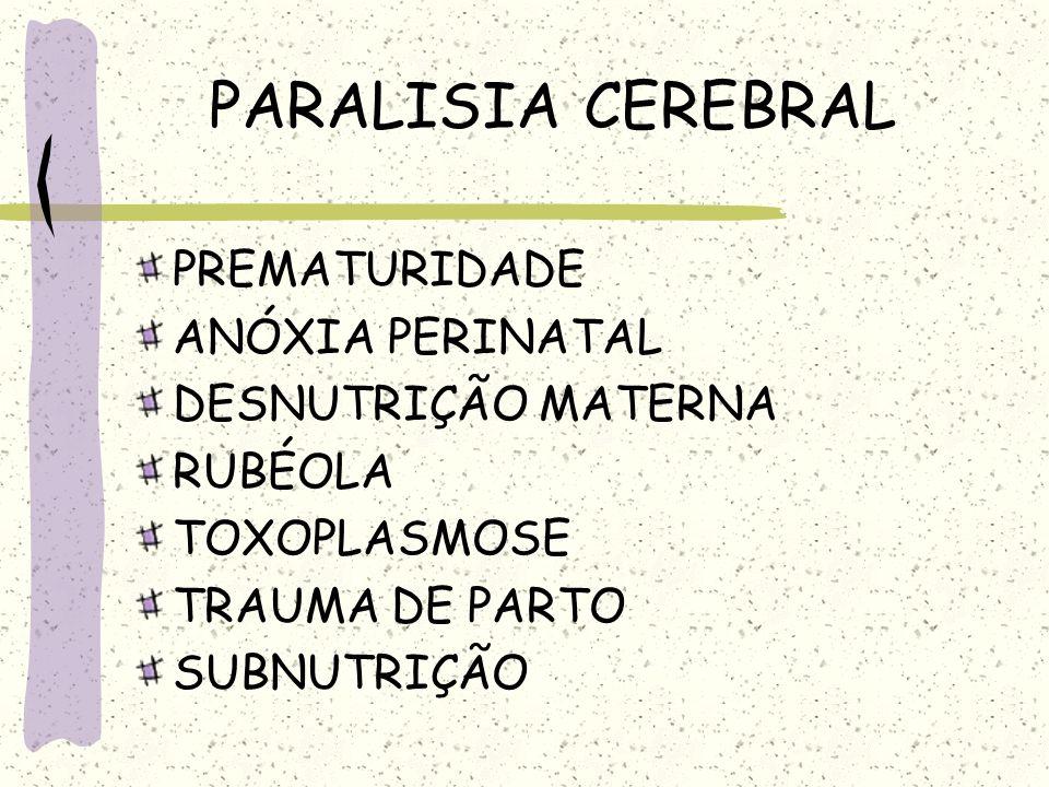 PARALISIA CEREBRAL PREMATURIDADE ANÓXIA PERINATAL DESNUTRIÇÃO MATERNA