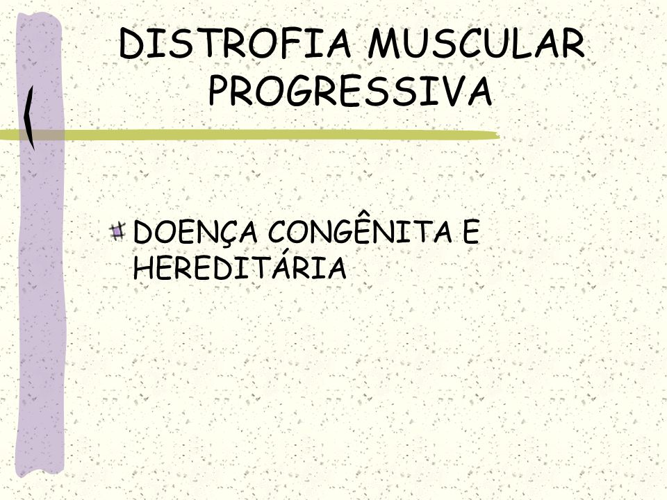 DISTROFIA MUSCULAR PROGRESSIVA