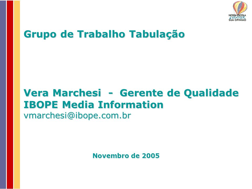 Grupo de Trabalho Tabulação Vera Marchesi - Gerente de Qualidade IBOPE Media Information vmarchesi@ibope.com.br