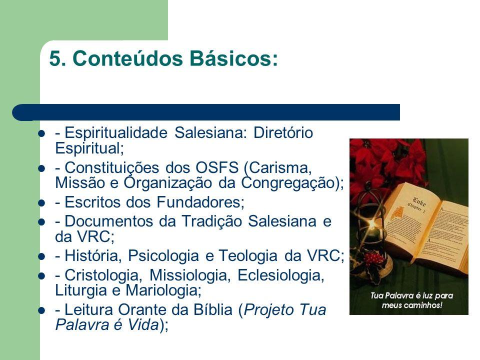 5. Conteúdos Básicos: - Espiritualidade Salesiana: Diretório Espiritual; - Constituições dos OSFS (Carisma, Missão e Organização da Congregação);