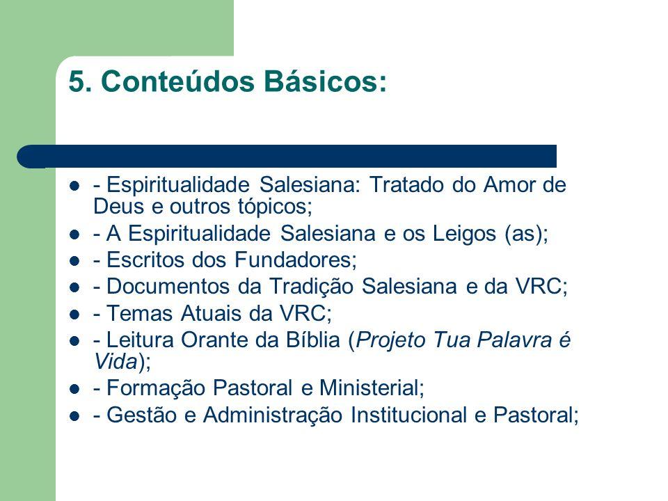 5. Conteúdos Básicos: - Espiritualidade Salesiana: Tratado do Amor de Deus e outros tópicos; - A Espiritualidade Salesiana e os Leigos (as);