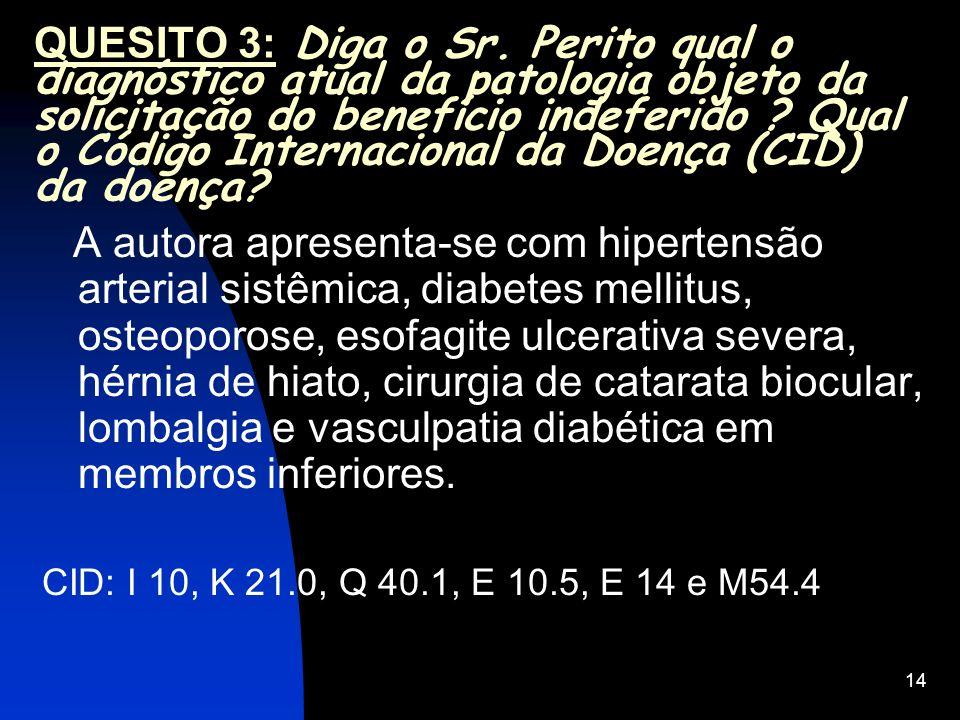 QUESITO 3: Diga o Sr. Perito qual o diagnóstico atual da patologia objeto da solicitação do benefício indeferido Qual o Código Internacional da Doença (CID) da doença