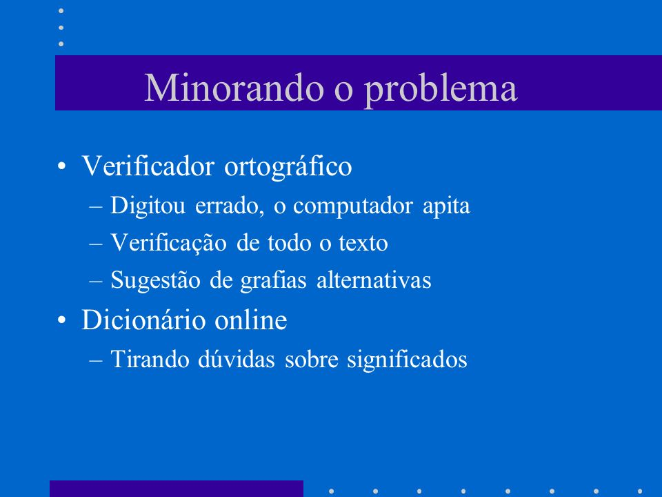 Minorando o problema Verificador ortográfico Dicionário online