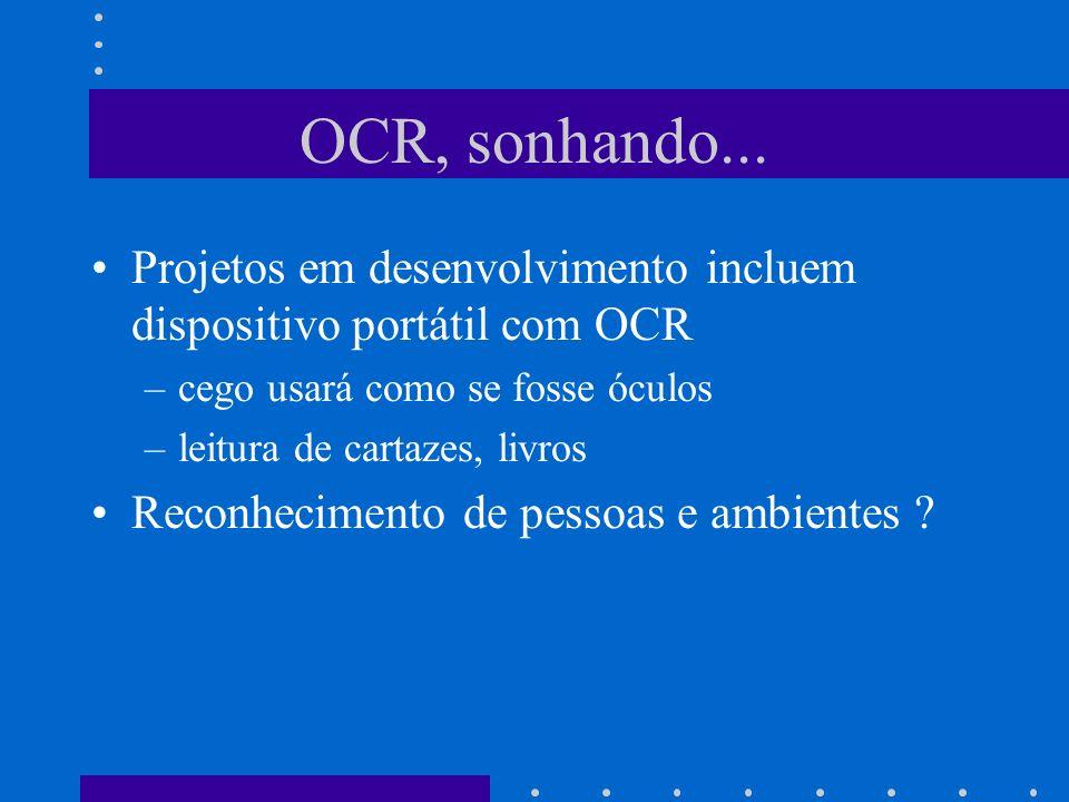 OCR, sonhando... Projetos em desenvolvimento incluem dispositivo portátil com OCR. cego usará como se fosse óculos.