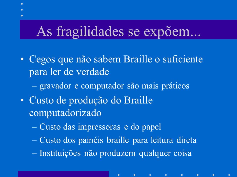As fragilidades se expõem...