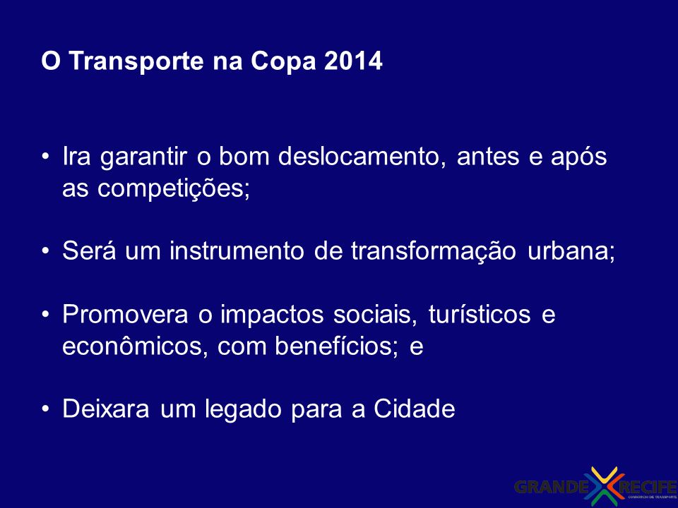 O Transporte na Copa 2014 Ira garantir o bom deslocamento, antes e após as competições; Será um instrumento de transformação urbana;