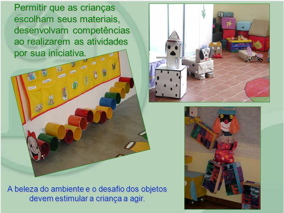 Permitir que as crianças escolham seus materiais, desenvolvam competências ao realizarem as atividades por sua iniciativa.