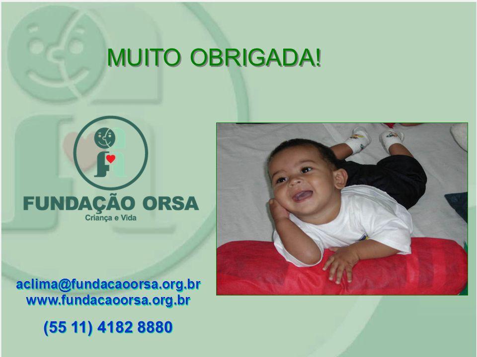 MUITO OBRIGADA! aclima@fundacaoorsa.org.brwww.fundacaoorsa.org.br (55 11) 4182 8880