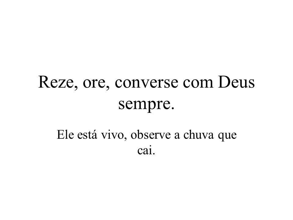 Reze, ore, converse com Deus sempre.