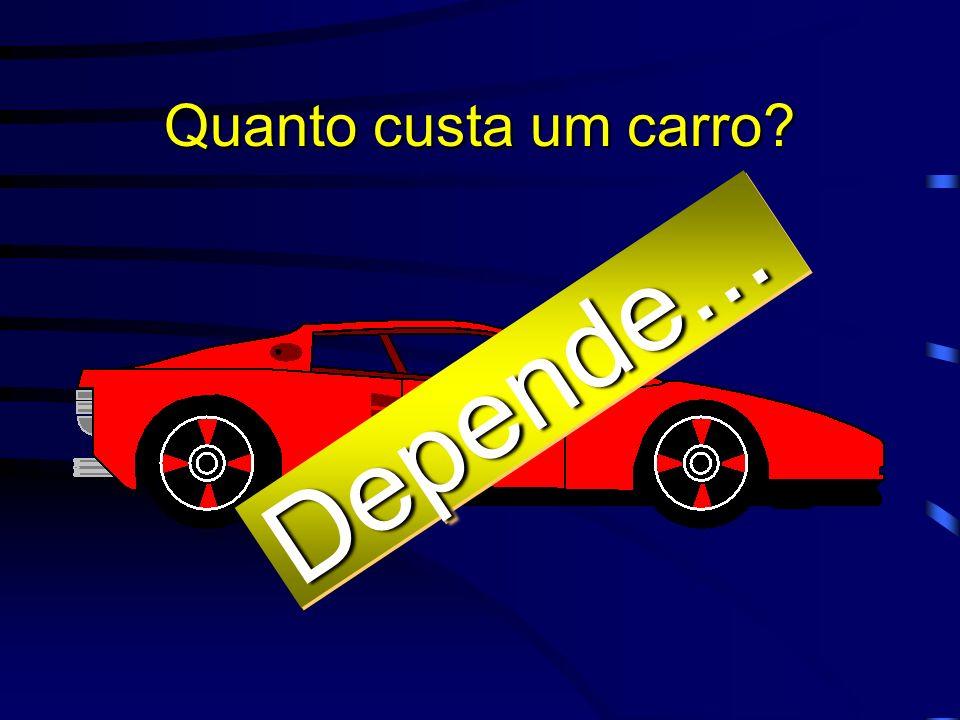 Quanto custa um carro Depende...