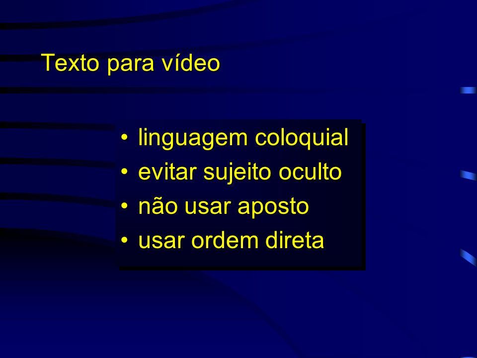 Texto para vídeo linguagem coloquial evitar sujeito oculto não usar aposto usar ordem direta