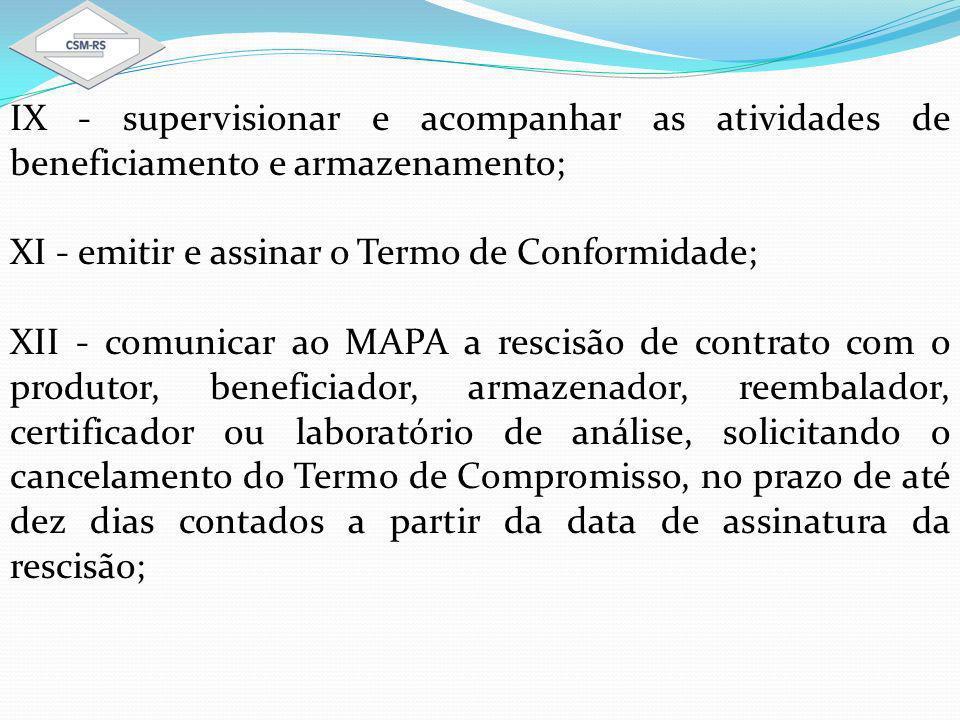 IX - supervisionar e acompanhar as atividades de beneficiamento e armazenamento;