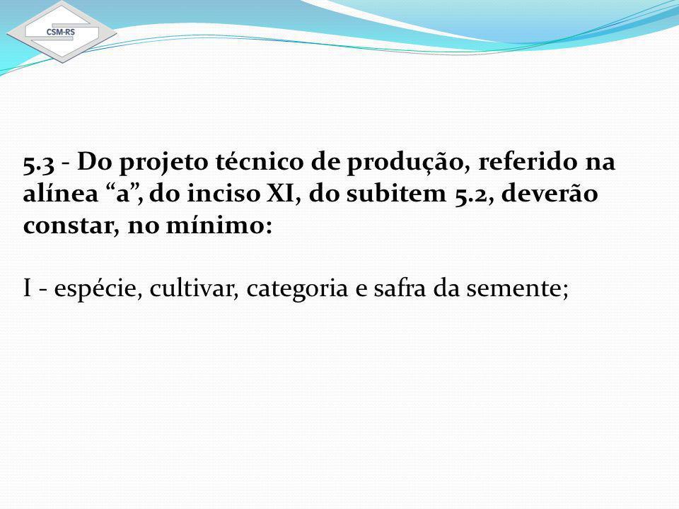 5.3 - Do projeto técnico de produção, referido na alínea a , do inciso XI, do subitem 5.2, deverão constar, no mínimo: