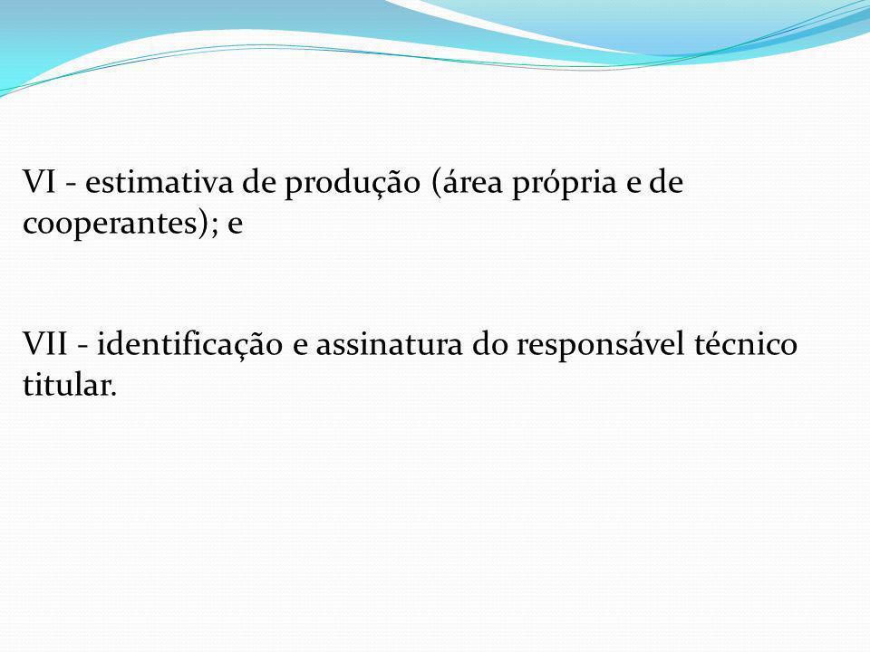 VI - estimativa de produção (área própria e de cooperantes); e