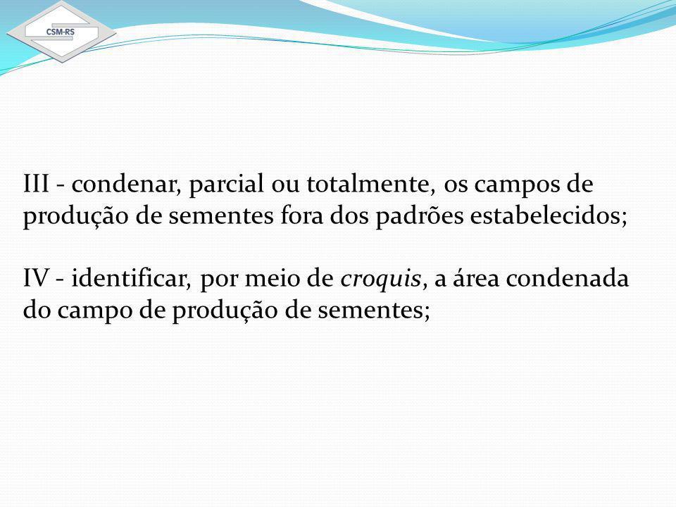 III - condenar, parcial ou totalmente, os campos de produção de sementes fora dos padrões estabelecidos;
