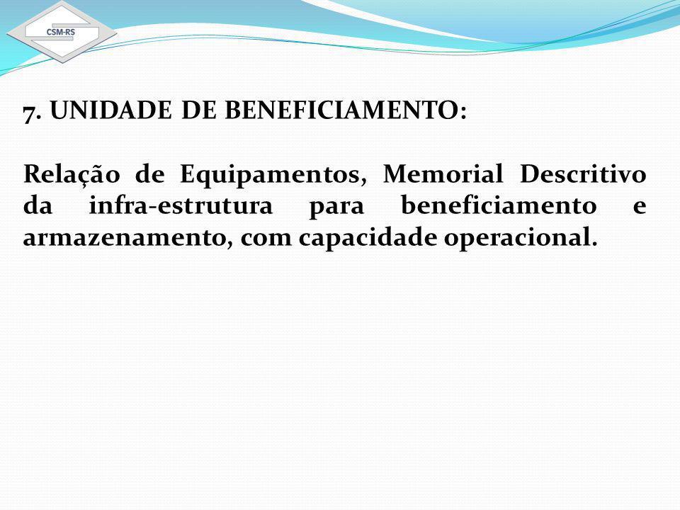 7. UNIDADE DE BENEFICIAMENTO:
