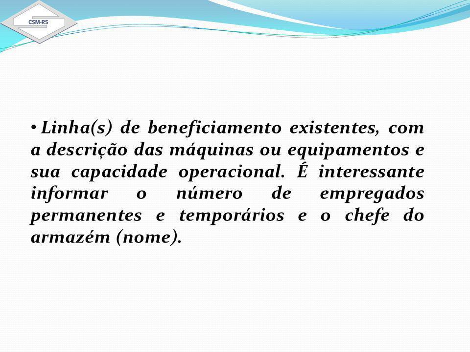 Linha(s) de beneficiamento existentes, com a descrição das máquinas ou equipamentos e sua capacidade operacional.