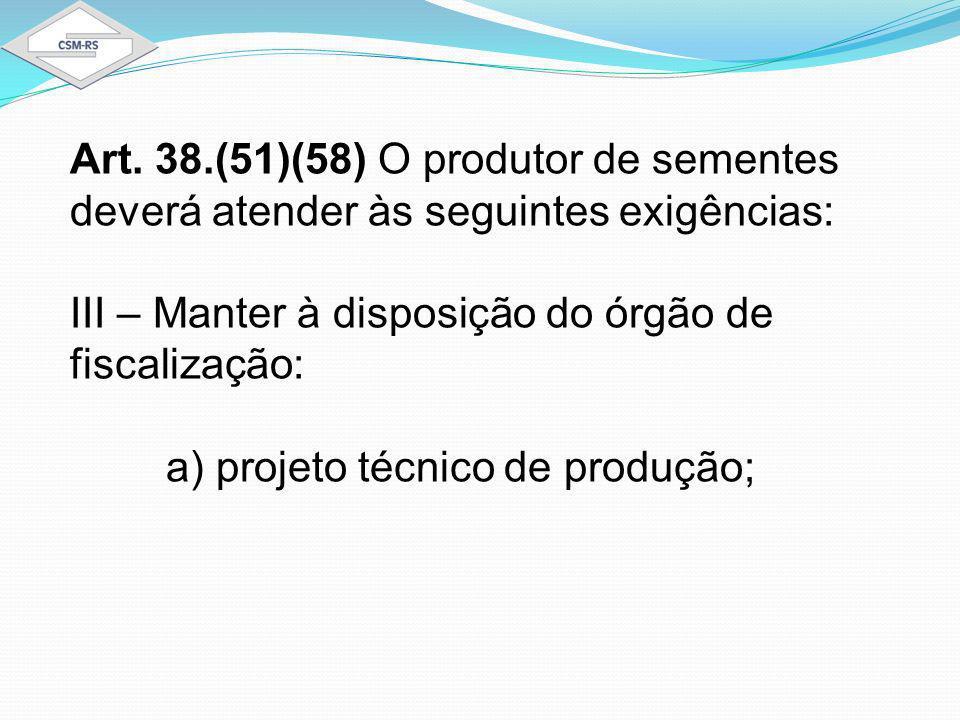 Art. 38.(51)(58) O produtor de sementes deverá atender às seguintes exigências: