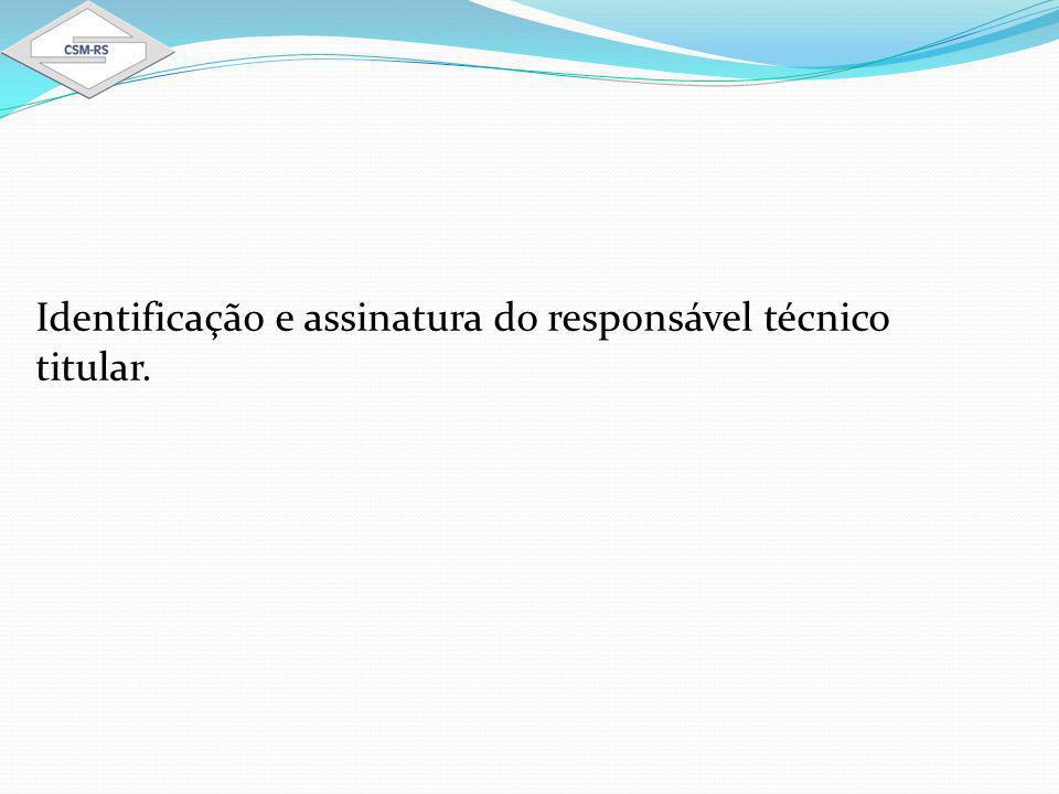 Identificação e assinatura do responsável técnico titular.