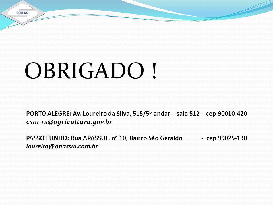 OBRIGADO ! PORTO ALEGRE: Av. Loureiro da Silva, 515/5o andar – sala 512 – cep 90010-420. csm-rs@agricultura.gov.br.
