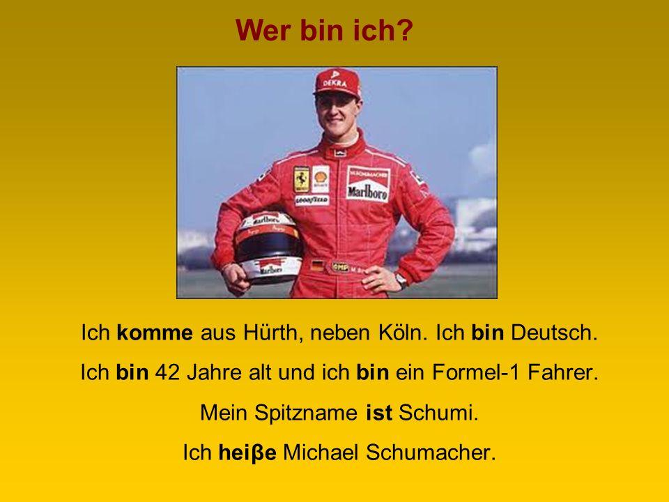 Wer bin ich Ich komme aus Hürth, neben Köln. Ich bin Deutsch.
