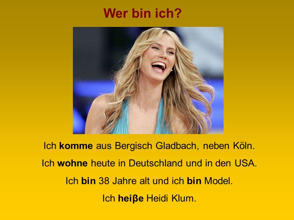 Wer bin ich Ich komme aus Bergisch Gladbach, neben Köln.