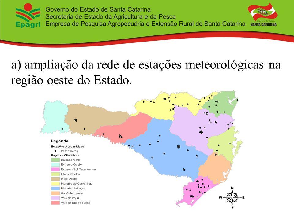 a) ampliação da rede de estações meteorológicas na região oeste do Estado.