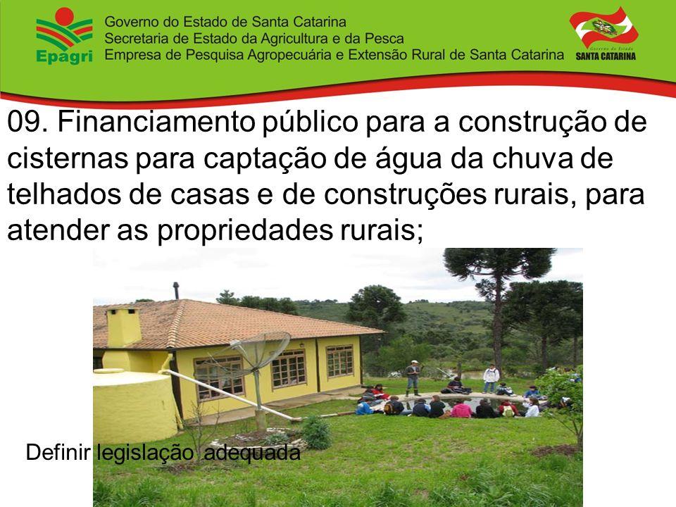 09. Financiamento público para a construção de cisternas para captação de água da chuva de telhados de casas e de construções rurais, para atender as propriedades rurais;