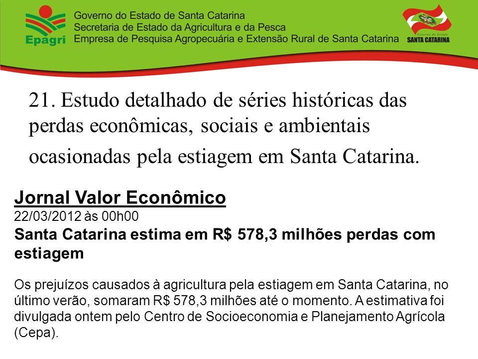 21. Estudo detalhado de séries históricas das perdas econômicas, sociais e ambientais ocasionadas pela estiagem em Santa Catarina.